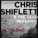 Get Along/Chris Shiflett & The Dead Peasants