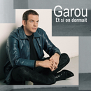 Et Si On Dormait/Garou