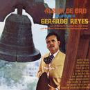 Album De Oro Con Lo Mejor De Gerardo Reyes Con El Mariachi Popular De José Cruz y El Mariachi Tenochtitlán De Heriberto Aceves/Gerardo Reyes