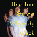 Wiggedy Wack/Brother Grimm