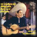 """15 Éxitos Miguel Aceves Mejia Con """"El Recodo""""/Miguel Aceves Mejía"""