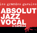 Absolut Jazz Vocal A Capella/Les Grandes Gueules