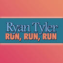 Run, Run, Run/Ryan Tyler