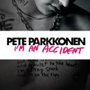 I'm An Accident/Pete Parkkonen