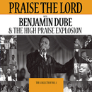 Praise The Lord - The Collection Vol. 1/Benjamin Dube & Praise Explosion