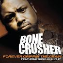 Forever Grippin' The Grain/Bone Crusher