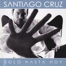 Solo Hasta Hoy/Santiago Cruz