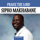 Praise The Lord - The Collection/Sipho Makhabane