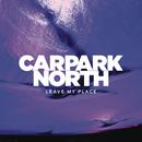Leave My Place/Carpark North