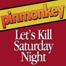Let's Kill Saturday Night/Pinmonkey