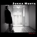 Ota nyt/Jukka Huhta