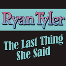 The Last Thing She Said/Ryan Tyler