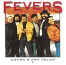 Agora É Pra Valer/Fevers