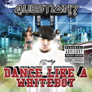 Dance Like A Whiteboy (Explicit Version)/Question