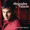 Condenado a Quererte/Alejandro Palacio