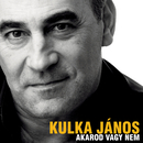Akarod vagy nem/János Kulka