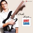 Amit Sana - Chal Diye/Amit Sana