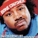 Take Ya Clothes Off (Radio Mix) feat.Ying Yang Twins/Bone Crusher