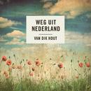 Weg Uit Nederland/Van Dik Hout