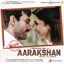 Aarakshan (Original Motion Picture Soundtrack)/Shankar Ehsaan Loy
