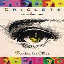Menina Dos Olhos/Chiclete Com Banana