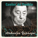 Cantor de Pueblo: Atahualpa Yupanqui/Atahualpa Yupanqui