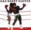Bad Bobby Glover/Bobby Glover