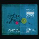 Animal feat.Gnucci Banana/Mash Up International