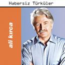Habersiz Turkuler/Ali Kirca