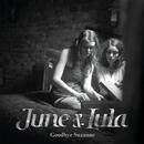 Goodbye Suzanne/June & Lula