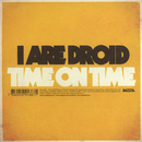 Time On Time/I Are Droid