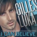 I Can Believe (Jusqu'au bout)/Gilles Luka