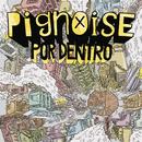 Por Dentro/Pignoise
