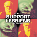 Medicineman / So What/Support Lesbiens