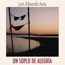 Un Soplo de Alegria/Luis Eduardo Aute