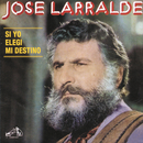 Herencia: Si Yo Elegi Mi Destino/Jose Larralde
