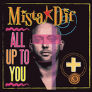 All Up To You/Mista Dif