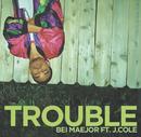 Trouble (Main Version) feat.J. Cole/Bei Maejor