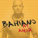 Ay Amor/Bahiano
