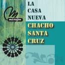 La Casa Nueva/Chacho Santa Cruz