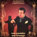 Con Permiso, Soy El Tango/Alberto Castillo