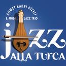 Jazz Alla Turca/Ahmet Kadri Rizeli & Modal Jazz Trio