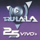 25 Años Vivo's/Tru La La