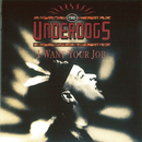I Want Your Job/The Underdogs