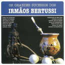 Grandes Sucessos - Irmãos Bertussi/Irmãos Bertussi