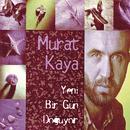 Yeni Bir Gun Doguyor/Murat Kaya