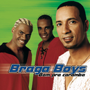 Bom Pra Caramba/Braga Boys
