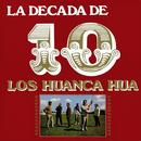 La Década De Los Huanca Hua/Los Huanca Hua