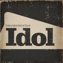 Misunderstood Love/Idol