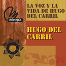 La Voz Y La Vida De Hugo Del Carril/Hugo Del Carril